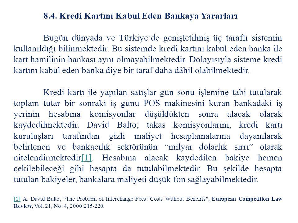 8.4. Kredi Kartını Kabul Eden Bankaya Yararları Bugün dünyada ve Türkiye'de genişletilmiş üç taraflı sistemin kullanıldığı bilinmektedir. Bu sistemde