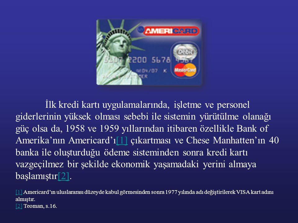 İlk kredi kartı uygulamalarında, işletme ve personel giderlerinin yüksek olması sebebi ile sistemin yürütülme olanağı güç olsa da, 1958 ve 1959 yıllar