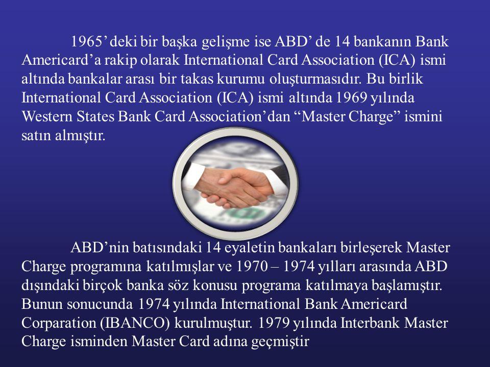 1965' deki bir başka gelişme ise ABD' de 14 bankanın Bank Americard'a rakip olarak International Card Association (ICA) ismi altında bankalar arası bi