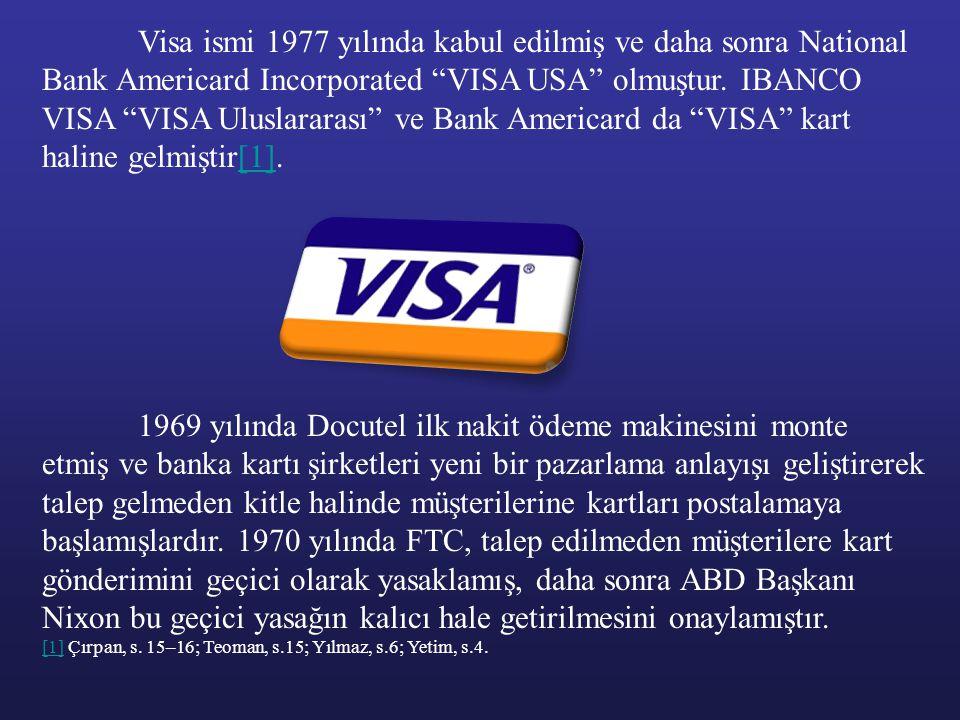"""Visa ismi 1977 yılında kabul edilmiş ve daha sonra National Bank Americard Incorporated """"VISA USA"""" olmuştur. IBANCO VISA """"VISA Uluslararası"""" ve Bank A"""