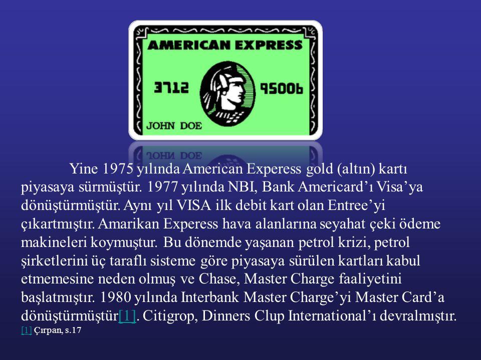 Yine 1975 yılında American Experess gold (altın) kartı piyasaya sürmüştür. 1977 yılında NBI, Bank Americard'ı Visa'ya dönüştürmüştür. Aynı yıl VISA il