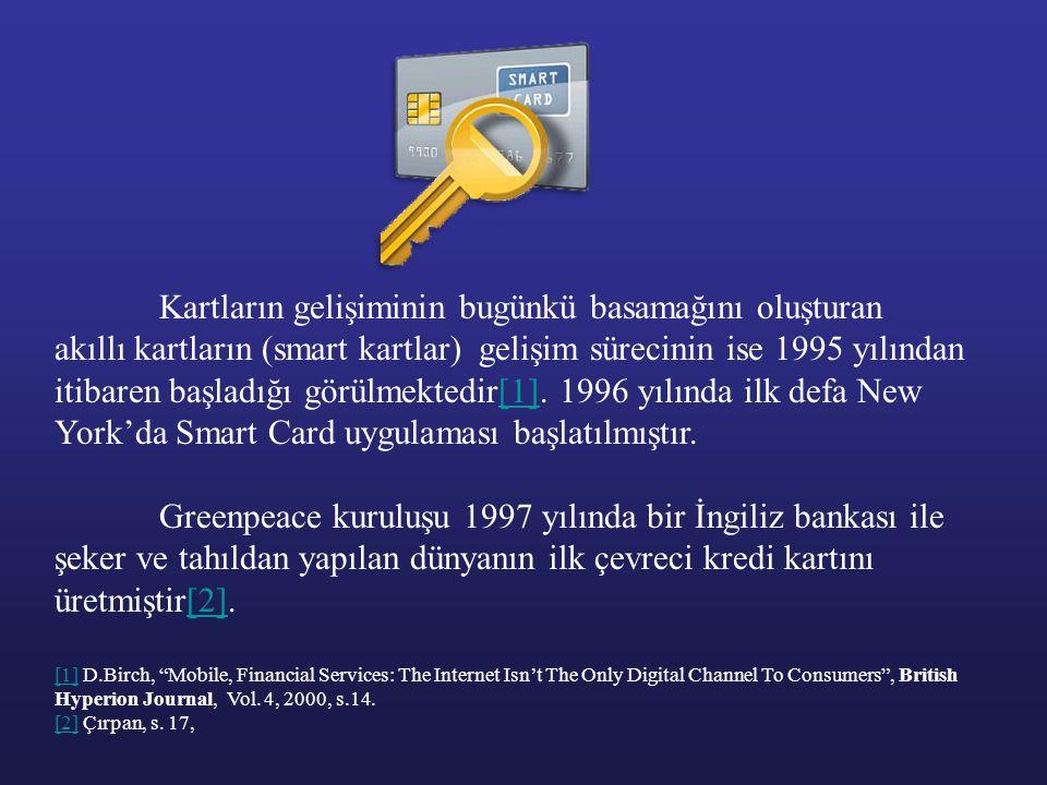 Kartların gelişiminin bugünkü basamağını oluşturan akıllı kartların (smart kartlar) gelişim sürecinin ise 1995 yılından itibaren başladığı görülmekted