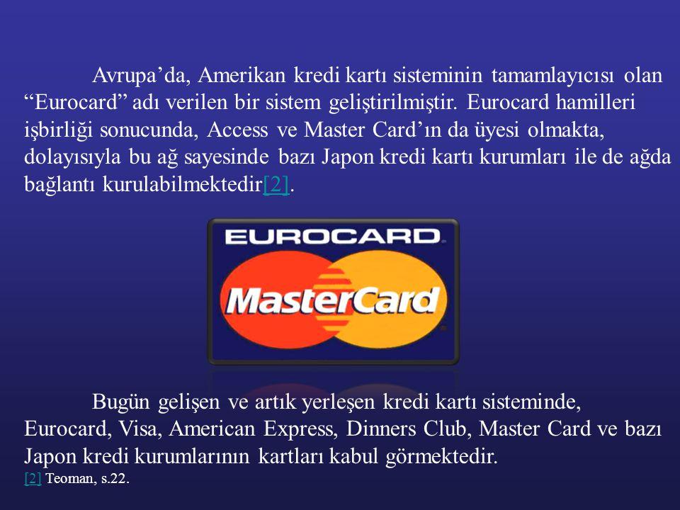 """Avrupa'da, Amerikan kredi kartı sisteminin tamamlayıcısı olan """"Eurocard"""" adı verilen bir sistem geliştirilmiştir. Eurocard hamilleri işbirliği sonucun"""