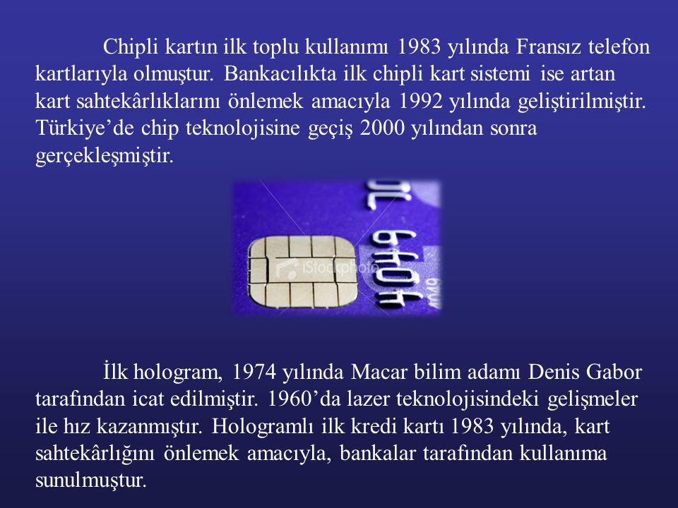Chipli kartın ilk toplu kullanımı 1983 yılında Fransız telefon kartlarıyla olmuştur. Bankacılıkta ilk chipli kart sistemi ise artan kart sahtekârlıkla