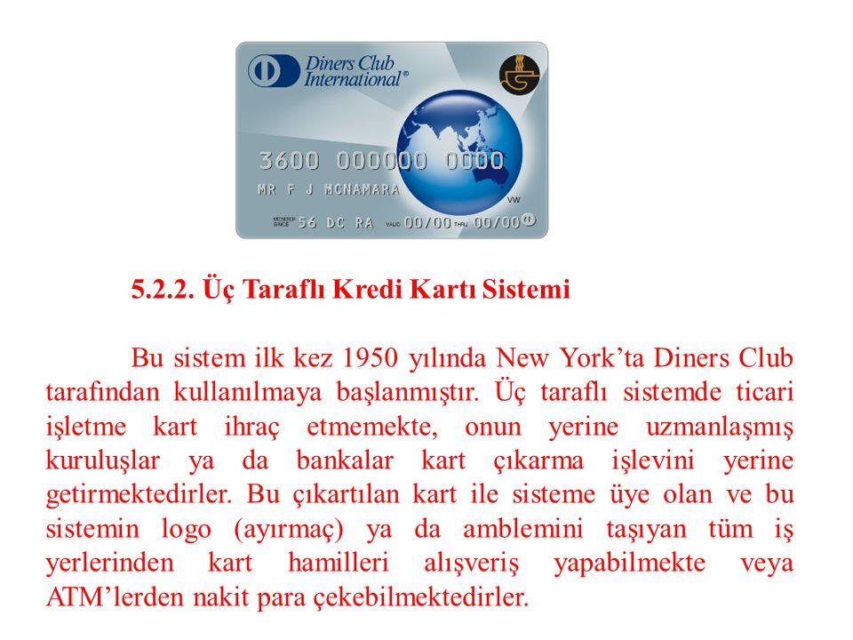 5.2.2. Üç Taraflı Kredi Kartı Sistemi Bu sistem ilk kez 1950 yılında New York'ta Diners Club tarafından kullanılmaya başlanmıştır. Üç taraflı sistemde