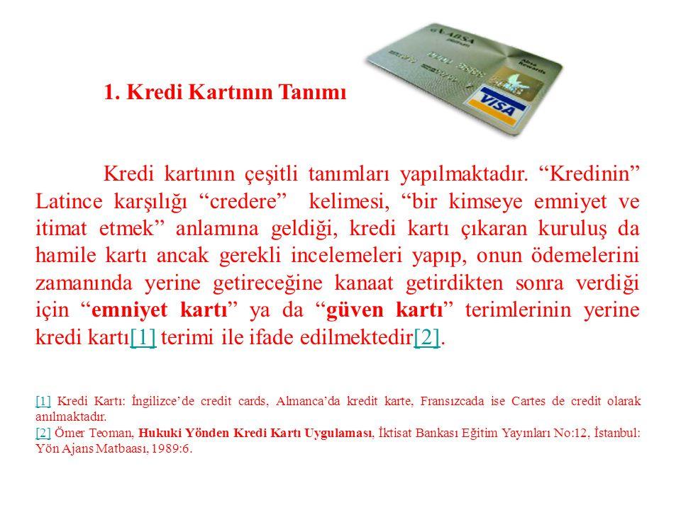 """1. Kredi Kartının Tanımı Kredi kartının çeşitli tanımları yapılmaktadır. """"Kredinin"""" Latince karşılığı """"credere"""" kelimesi, """"bir kimseye emniyet ve itim"""