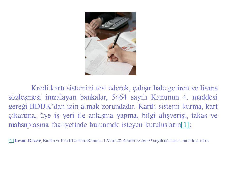 Kredi kartı sistemini test ederek, çalışır hale getiren ve lisans sözleşmesi imzalayan bankalar, 5464 sayılı Kanunun 4. maddesi gereği BDDK'dan izin a