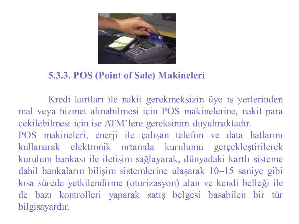 5.3.3. POS (Point of Sale) Makineleri Kredi kartları ile nakit gerekmeksizin üye iş yerlerinden mal veya hizmet alınabilmesi için POS makinelerine, na
