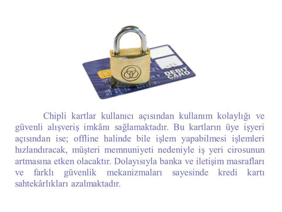 Chipli kartlar kullanıcı açısından kullanım kolaylığı ve güvenli alışveriş imkânı sağlamaktadır. Bu kartların üye işyeri açısından ise; offline halind