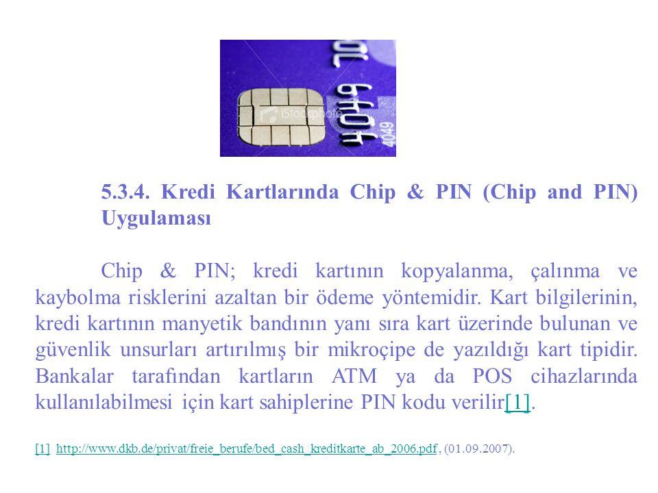5.3.4. Kredi Kartlarında Chip & PIN (Chip and PIN) Uygulaması Chip & PIN; kredi kartının kopyalanma, çalınma ve kaybolma risklerini azaltan bir ödeme