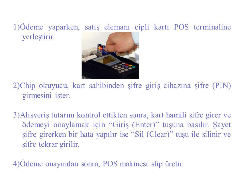 1)Ödeme yaparken, satış elemanı cipli kartı POS terminaline yerleştirir. 2)Chip okuyucu, kart sahibinden şifre giriş cihazına şifre (PIN) girmesini is