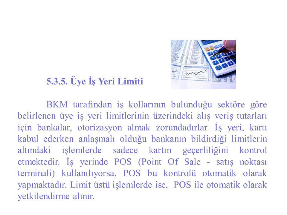 5.3.5. Üye İş Yeri Limiti BKM tarafından iş kollarının bulunduğu sektöre göre belirlenen üye iş yeri limitlerinin üzerindeki alış veriş tutarları için