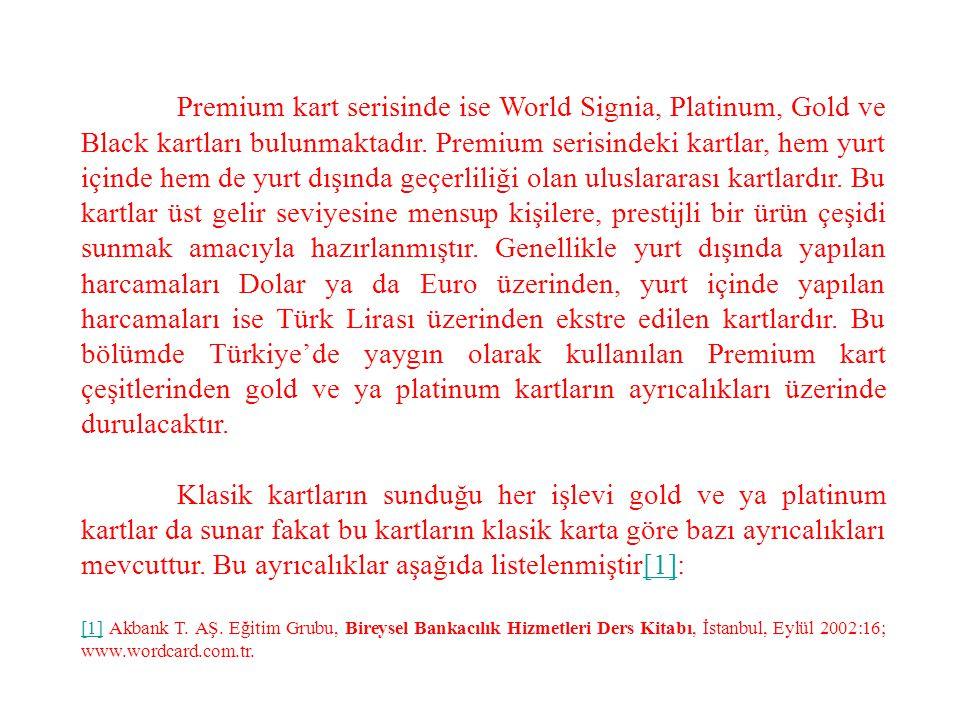 Premium kart serisinde ise World Signia, Platinum, Gold ve Black kartları bulunmaktadır. Premium serisindeki kartlar, hem yurt içinde hem de yurt dışı