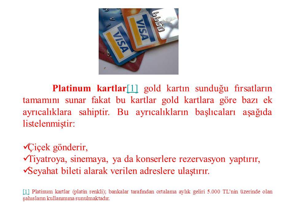 Platinum kartlar[1] gold kartın sunduğu fırsatların tamamını sunar fakat bu kartlar gold kartlara göre bazı ek ayrıcalıklara sahiptir. Bu ayrıcalıklar