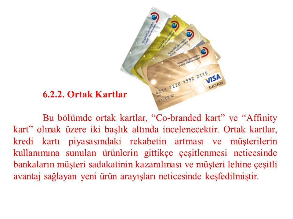 """6.2.2. Ortak Kartlar Bu bölümde ortak kartlar, """"Co-branded kart"""" ve """"Affinity kart"""" olmak üzere iki başlık altında incelenecektir. Ortak kartlar, kred"""
