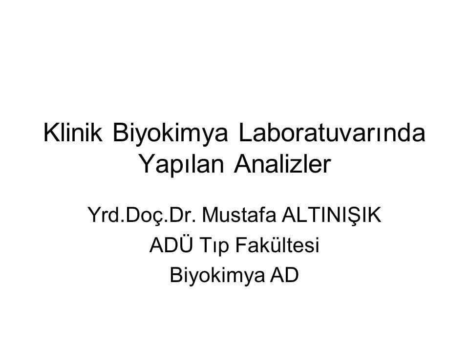 Klinik Biyokimya Laboratuvarında Yapılan Analizler Yrd.Doç.Dr. Mustafa ALTINIŞIK ADÜ Tıp Fakültesi Biyokimya AD