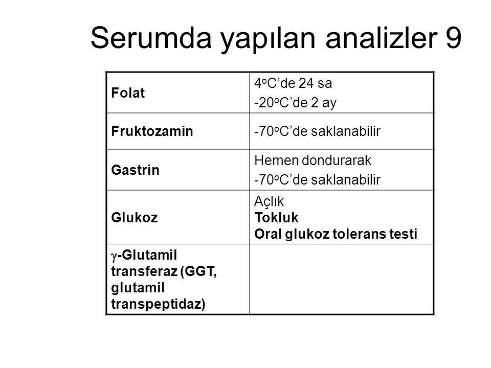 Serumda yapılan analizler 9 Folat 4 o C'de 24 sa -20 o C'de 2 ay Fruktozamin-70 o C'de saklanabilir Gastrin Hemen dondurarak -70 o C'de saklanabilir G