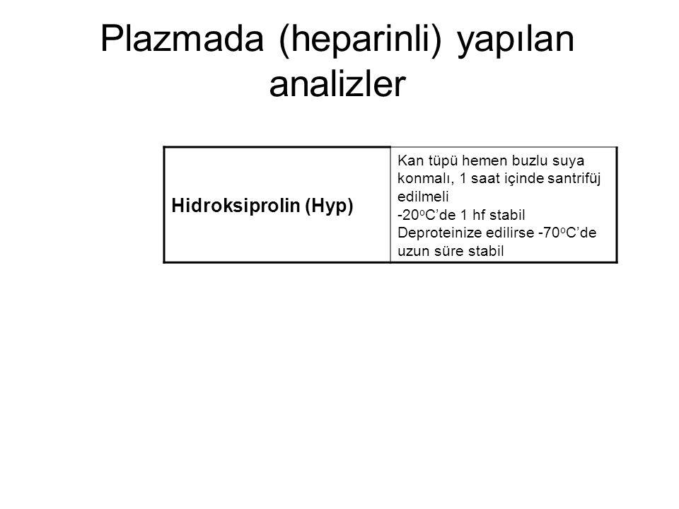 Plazmada (heparinli) yapılan analizler Hidroksiprolin (Hyp) Kan tüpü hemen buzlu suya konmalı, 1 saat içinde santrifüj edilmeli -20 o C'de 1 hf stabil