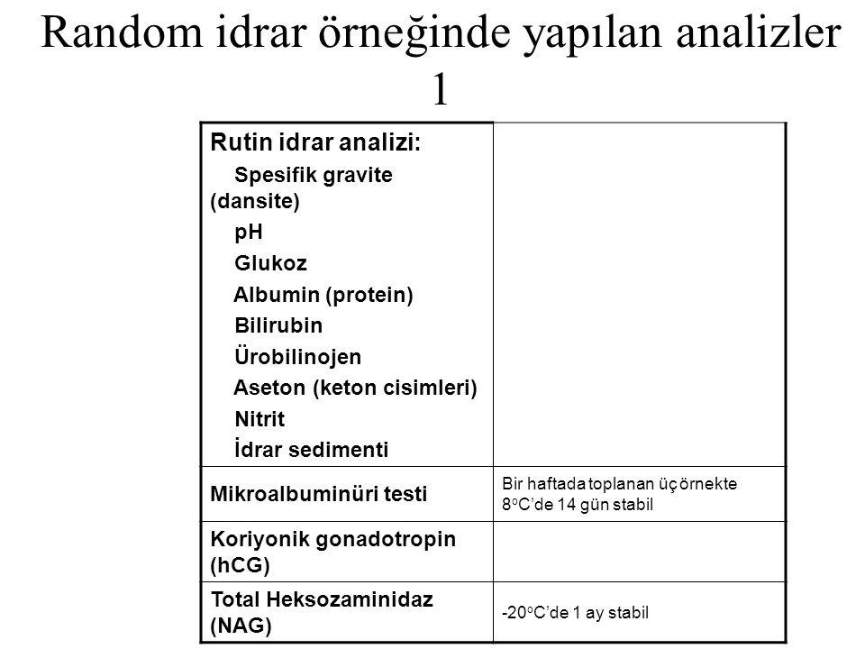 Random idrar örneğinde yapılan analizler 1 Rutin idrar analizi: Spesifik gravite (dansite) pH Glukoz Albumin (protein) Bilirubin Ürobilinojen Aseton (
