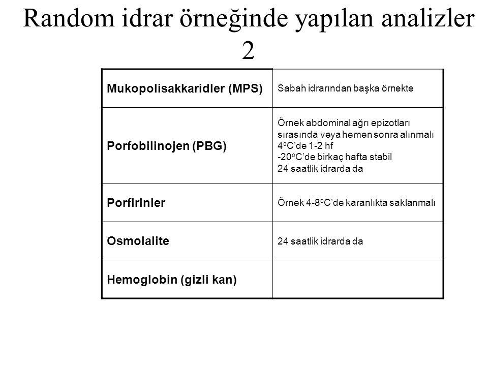 Random idrar örneğinde yapılan analizler 2 Mukopolisakkaridler (MPS) Sabah idrarından başka örnekte Porfobilinojen (PBG) Örnek abdominal ağrı epizotla
