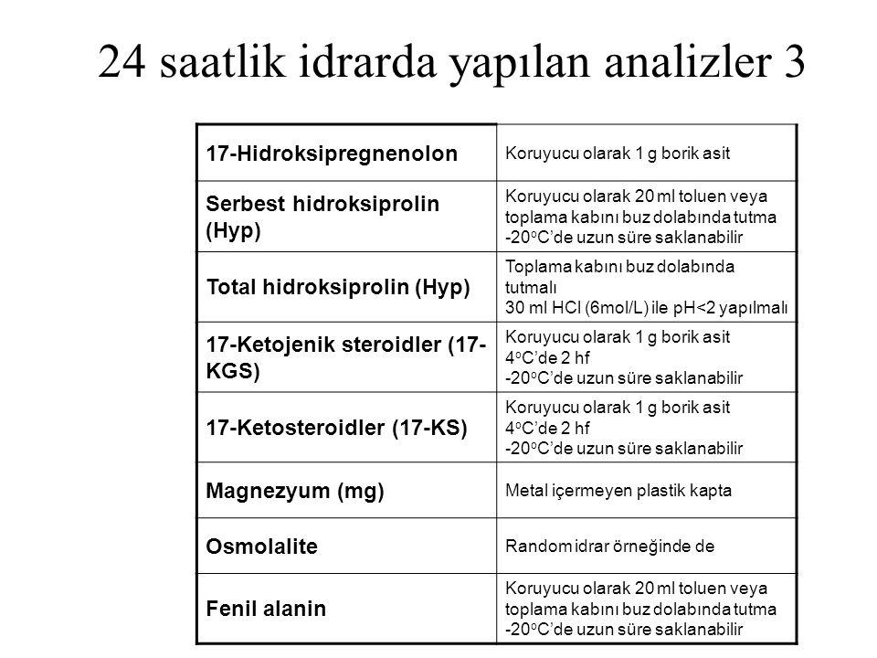 24 saatlik idrarda yapılan analizler 3 17-Hidroksipregnenolon Koruyucu olarak 1 g borik asit Serbest hidroksiprolin (Hyp) Koruyucu olarak 20 ml toluen