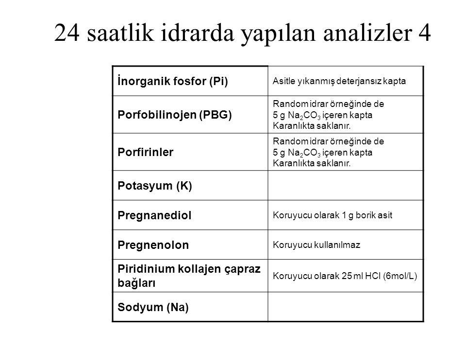 24 saatlik idrarda yapılan analizler 4 İnorganik fosfor (Pi) Asitle yıkanmış deterjansız kapta Porfobilinojen (PBG) Random idrar örneğinde de 5 g Na 2