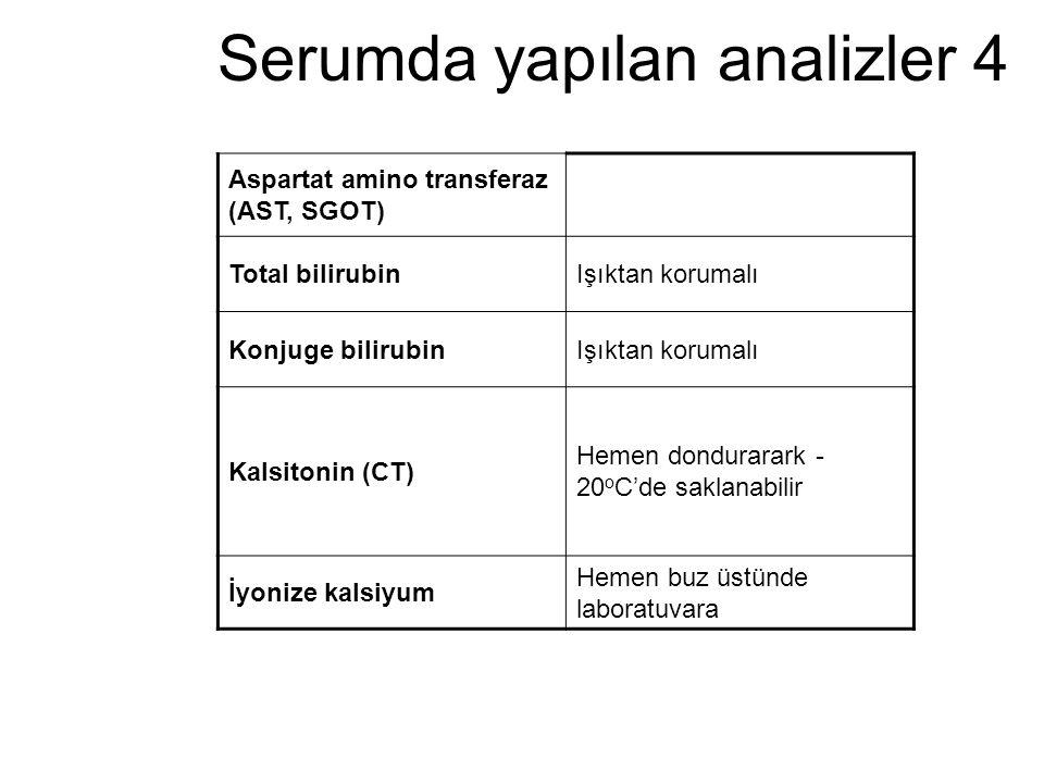 Serumda yapılan analizler 4 Aspartat amino transferaz (AST, SGOT) Total bilirubinIşıktan korumalı Konjuge bilirubinIşıktan korumalı Kalsitonin (CT) He