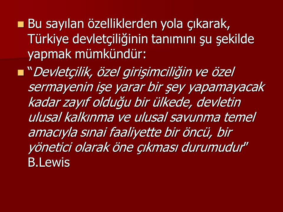 Bu sayılan özelliklerden yola çıkarak, Türkiye devletçiliğinin tanımını şu şekilde yapmak mümkündür: Bu sayılan özelliklerden yola çıkarak, Türkiye de