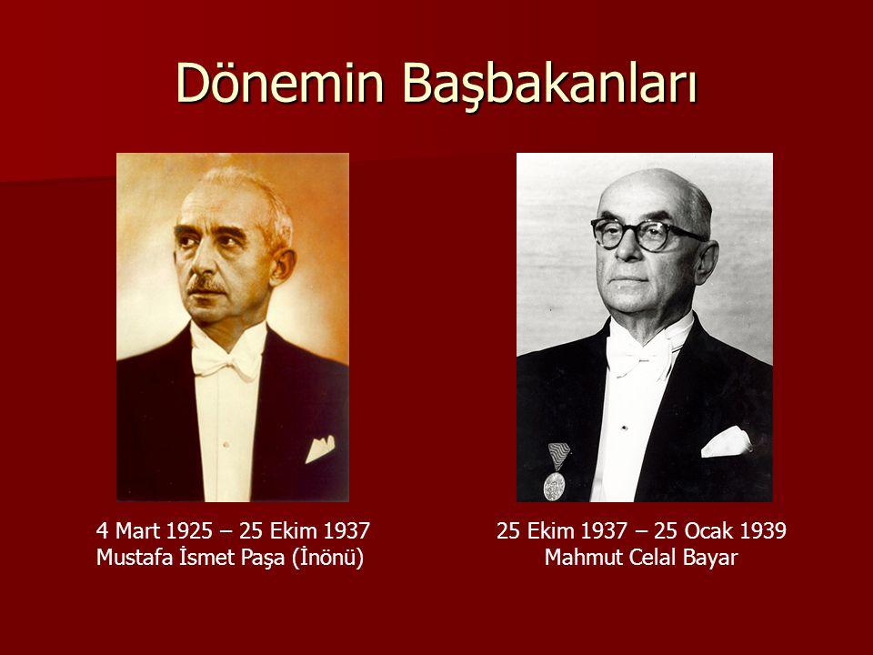 Dönemin Başbakanları 4 Mart 1925 – 25 Ekim 1937 Mustafa İsmet Paşa (İnönü) 25 Ekim 1937 – 25 Ocak 1939 Mahmut Celal Bayar