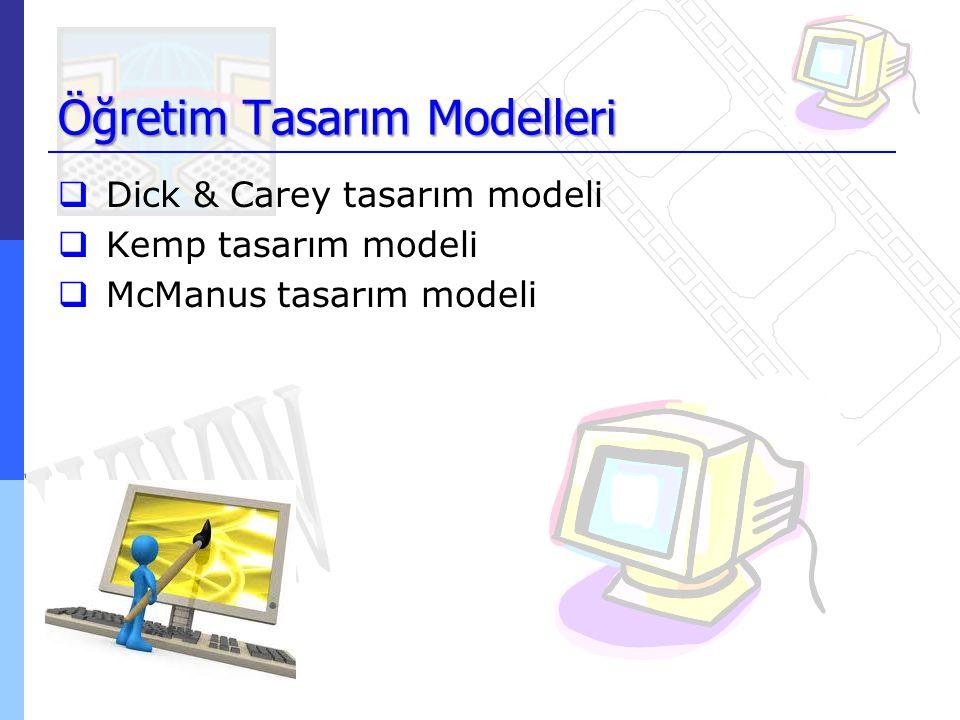Öğretim Tasarım Modelleri  Dick & Carey tasarım modeli  Kemp tasarım modeli  McManus tasarım modeli