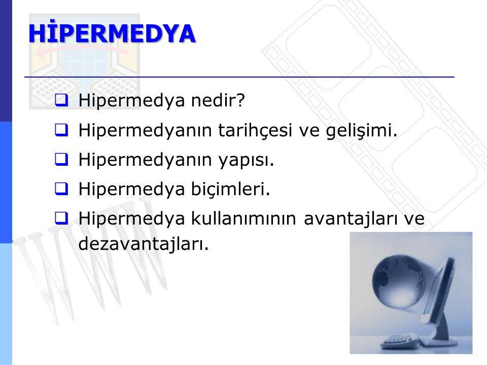 HİPERMEDYA  Hipermedya nedir?  Hipermedyanın tarihçesi ve gelişimi.  Hipermedyanın yapısı.  Hipermedya biçimleri.  Hipermedya kullanımının avanta