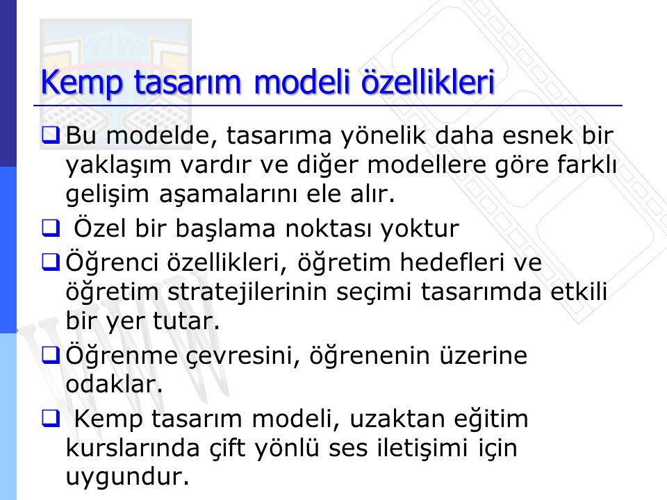 Kemp tasarım modeli özellikleri  Bu modelde, tasarıma yönelik daha esnek bir yaklaşım vardır ve diğer modellere göre farklı gelişim aşamalarını ele a