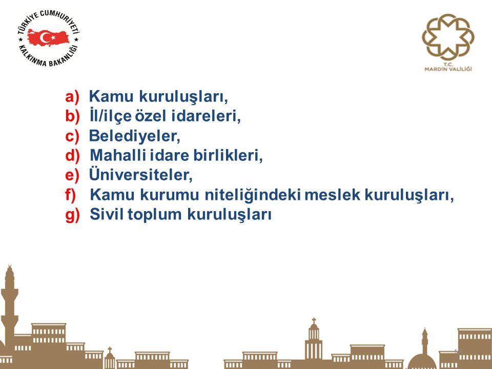 18 a) Kamu kuruluşları, b) İl/ilçe özel idareleri, c) Belediyeler, d) Mahalli idare birlikleri, e) Üniversiteler, f) Kamu kurumu niteliğindeki meslek