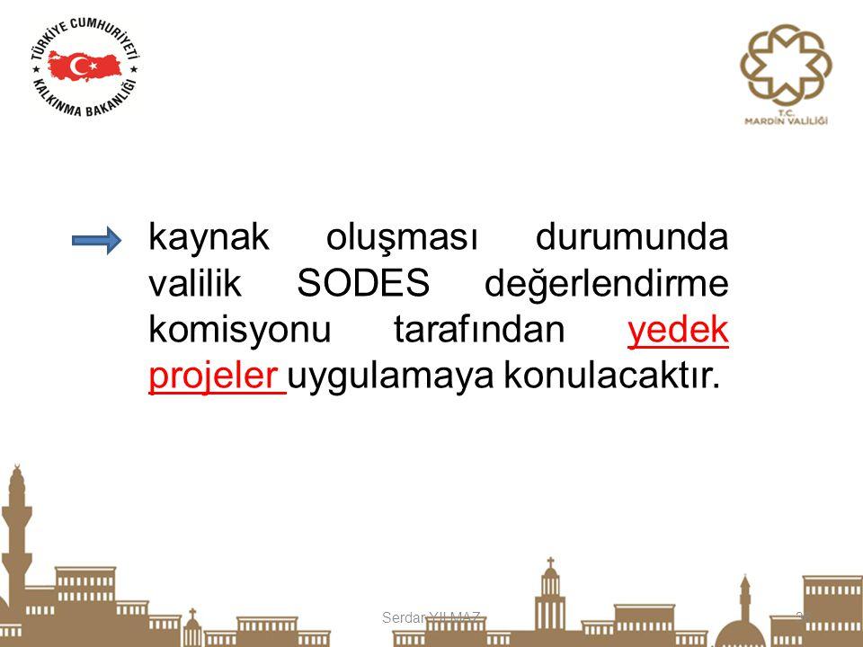 Serdar YILMAZ36 kaynak oluşması durumunda valilik SODES değerlendirme komisyonu tarafından yedek projeler uygulamaya konulacaktır.