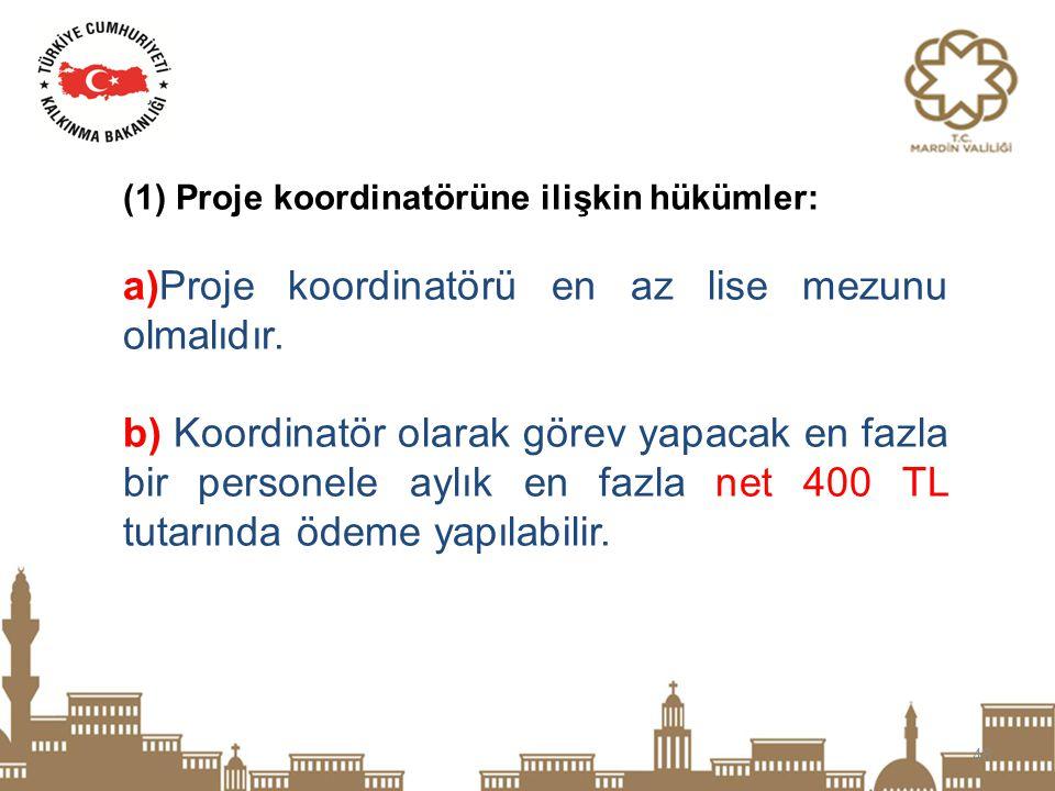 48 (1)Proje koordinatörüne ilişkin hükümler: a)Proje koordinatörü en az lise mezunu olmalıdır. b) Koordinatör olarak görev yapacak en fazla bir person
