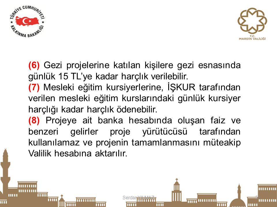 Serdar YILMAZ52 (6) Gezi projelerine katılan kişilere gezi esnasında günlük 15 TL'ye kadar harçlık verilebilir. (7) Mesleki eğitim kursiyerlerine, İŞK