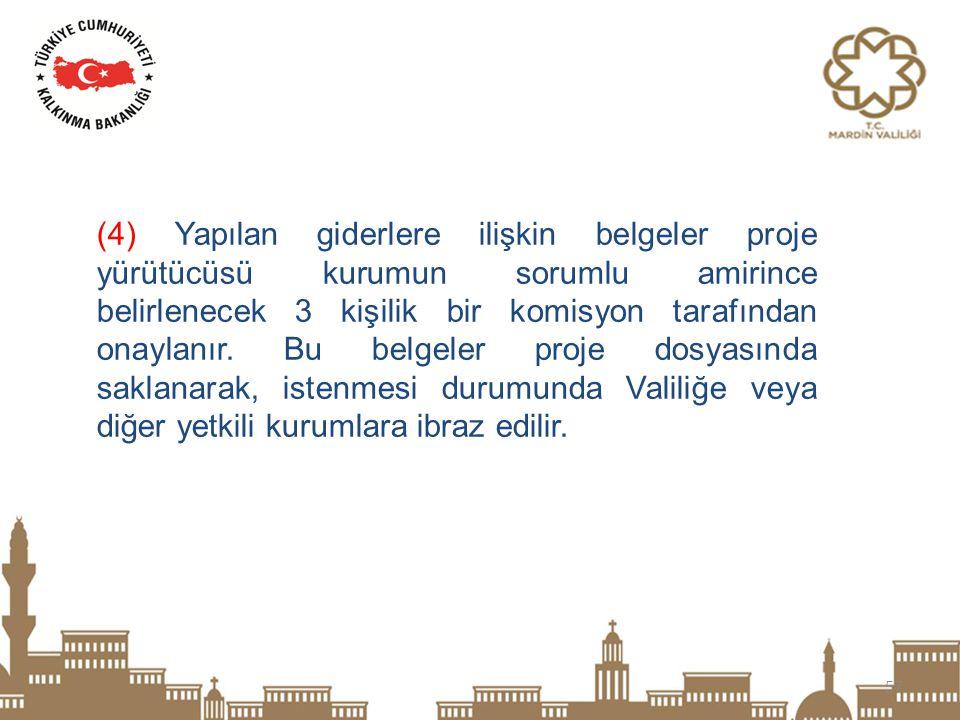 57 (4) Yapılan giderlere ilişkin belgeler proje yürütücüsü kurumun sorumlu amirince belirlenecek 3 kişilik bir komisyon tarafından onaylanır. Bu belge