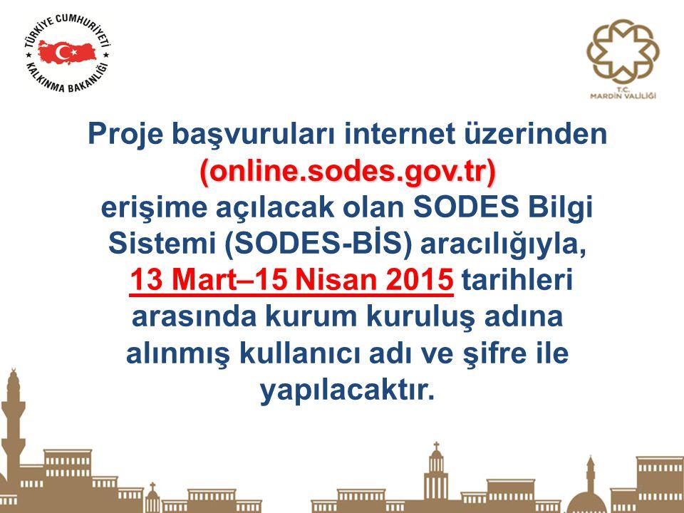 7 (online.sodes.gov.tr) Proje başvuruları internet üzerinden (online.sodes.gov.tr) erişime açılacak olan SODES Bilgi Sistemi (SODES-BİS) aracılığıyla,
