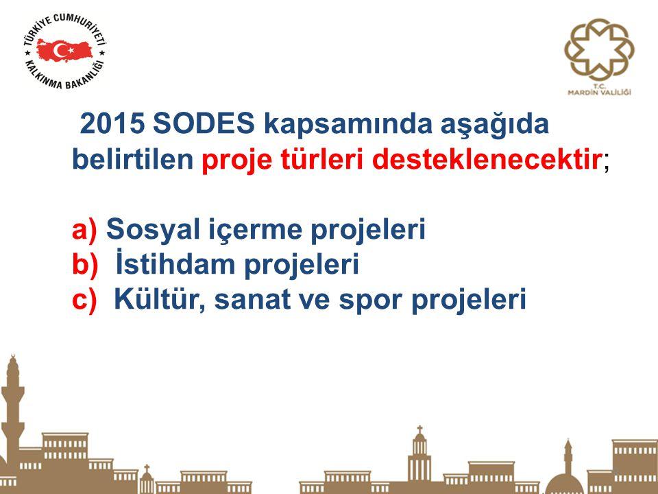 9 2015 SODES kapsamında aşağıda belirtilen proje türleri desteklenecektir; a) Sosyal içerme projeleri b) İstihdam projeleri c) Kültür, sanat ve spor p