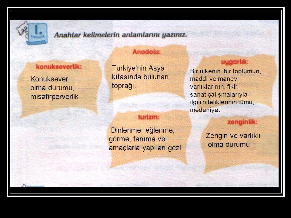 Konuksever olma durumu, misafirperverlik Türkiye nin Asya kıtasında bulunan toprağı.