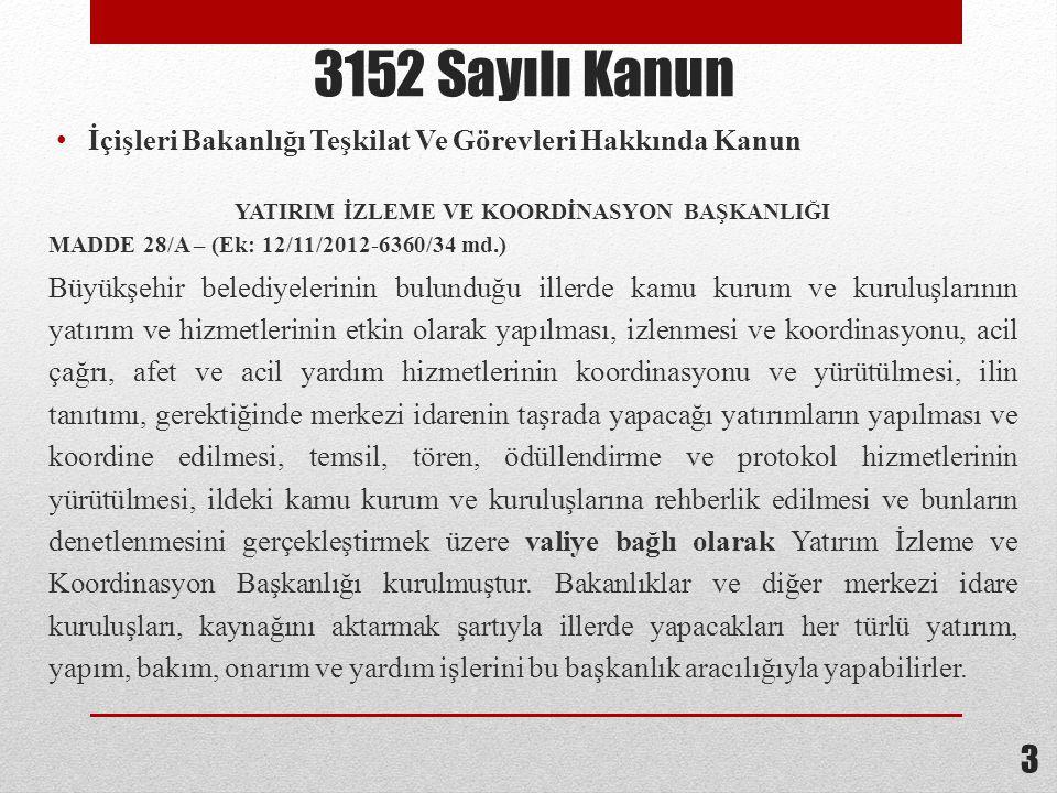 3 3152 Sayılı Kanun İçişleri Bakanlığı Teşkilat Ve Görevleri Hakkında Kanun YATIRIM İZLEME VE KOORDİNASYON BAŞKANLIĞI MADDE 28/A – (Ek: 12/11/2012-636