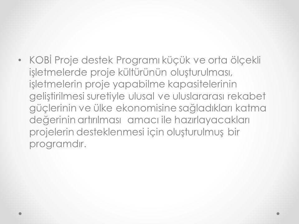 KOBİ Proje Destek Programı kapsamında KOBİ'lerimiz tarafından en az 6 en fazla 24 ay olarak hazırlanacak projelere işletme başına 150.000 TL'ye kadar geri ödemesiz destek verilecektir.