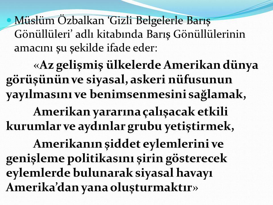 Müslüm Özbalkan 'Gizli Belgelerle Barış Gönüllüleri' adlı kitabında Barış Gönüllülerinin amacını şu şekilde ifade eder: «Az gelişmiş ülkelerde Amerika