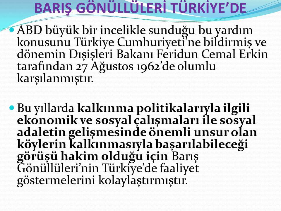 BARIŞ GÖNÜLLÜLERİ TÜRKİYE'DE ABD büyük bir incelikle sunduğu bu yardım konusunu Türkiye Cumhuriyeti'ne bildirmiş ve dönemin Dışişleri Bakanı Feridun C