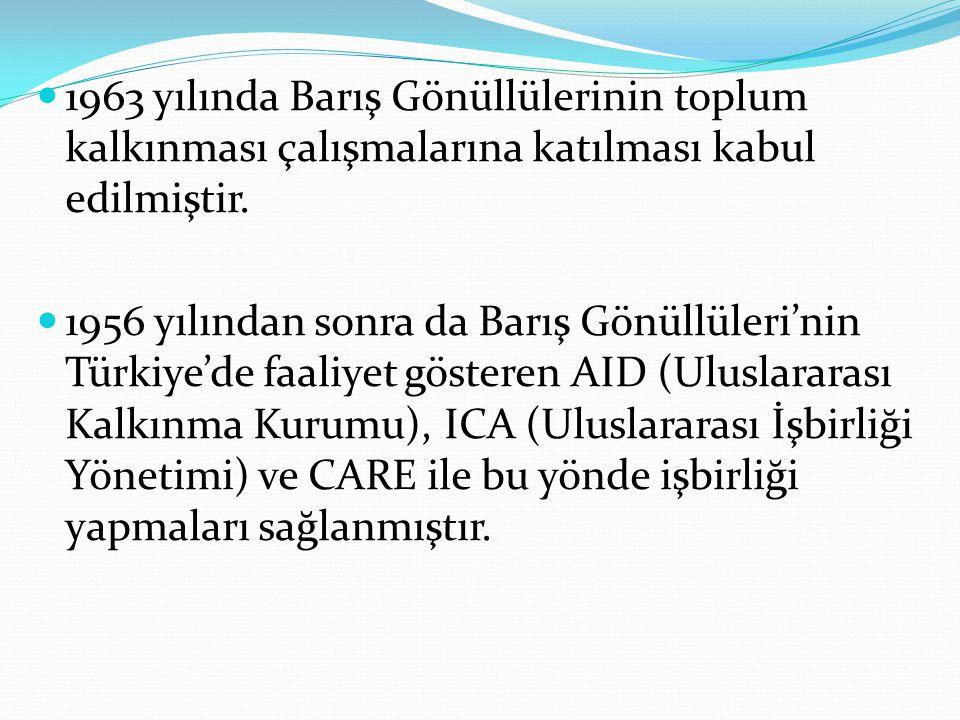 1963 yılında Barış Gönüllülerinin toplum kalkınması çalışmalarına katılması kabul edilmiştir. 1956 yılından sonra da Barış Gönüllüleri'nin Türkiye'de
