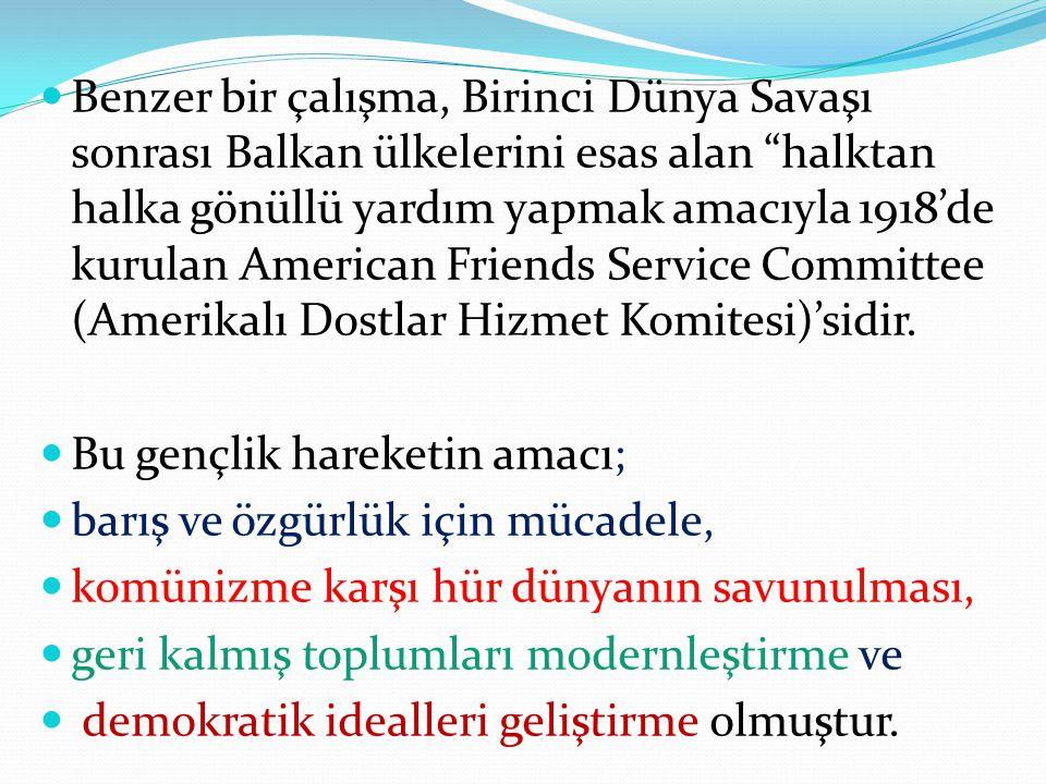 """Benzer bir çalışma, Birinci Dünya Savaşı sonrası Balkan ülkelerini esas alan """"halktan halka gönüllü yardım yapmak amacıyla 1918'de kurulan American Fr"""
