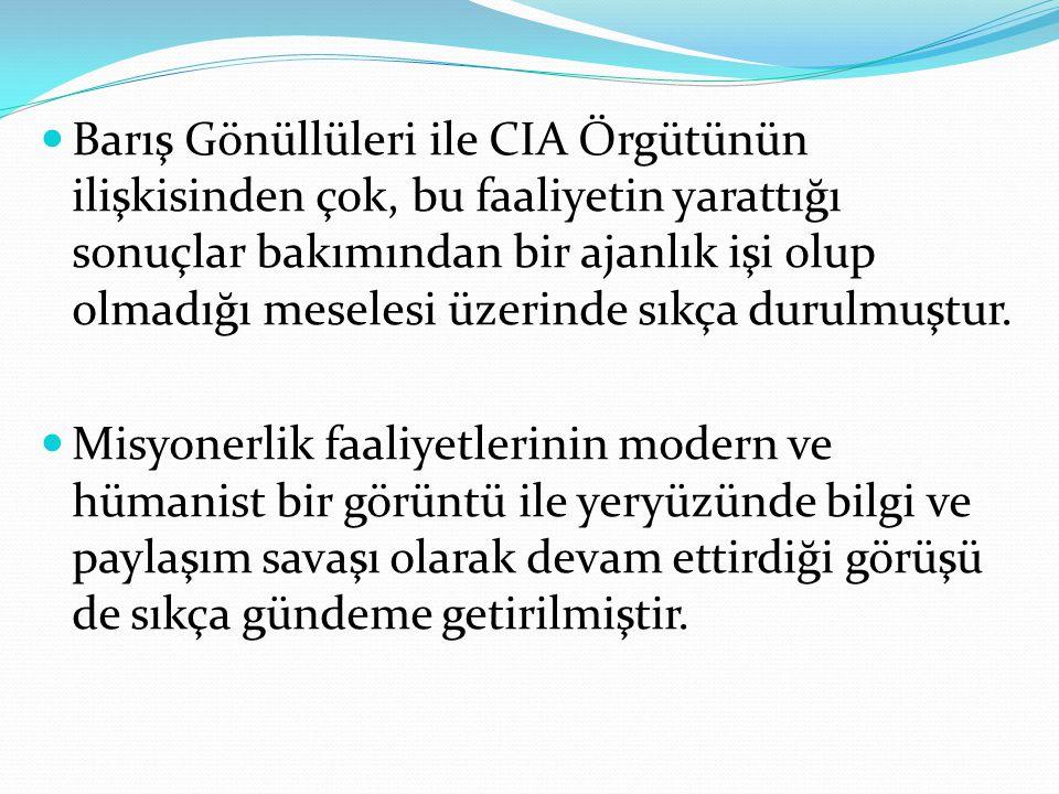 Barış Gönüllüleri ile CIA Örgütünün ilişkisinden çok, bu faaliyetin yarattığı sonuçlar bakımından bir ajanlık işi olup olmadığı meselesi üzerinde sıkç