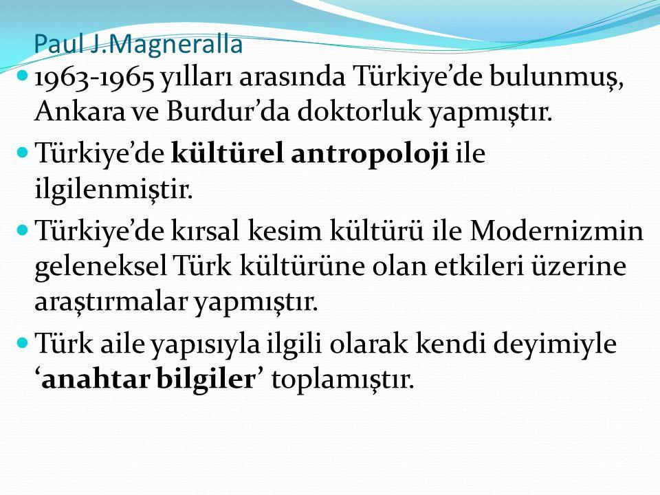 Paul J.Magneralla 1963-1965 yılları arasında Türkiye'de bulunmuş, Ankara ve Burdur'da doktorluk yapmıştır. Türkiye'de kültürel antropoloji ile ilgilen