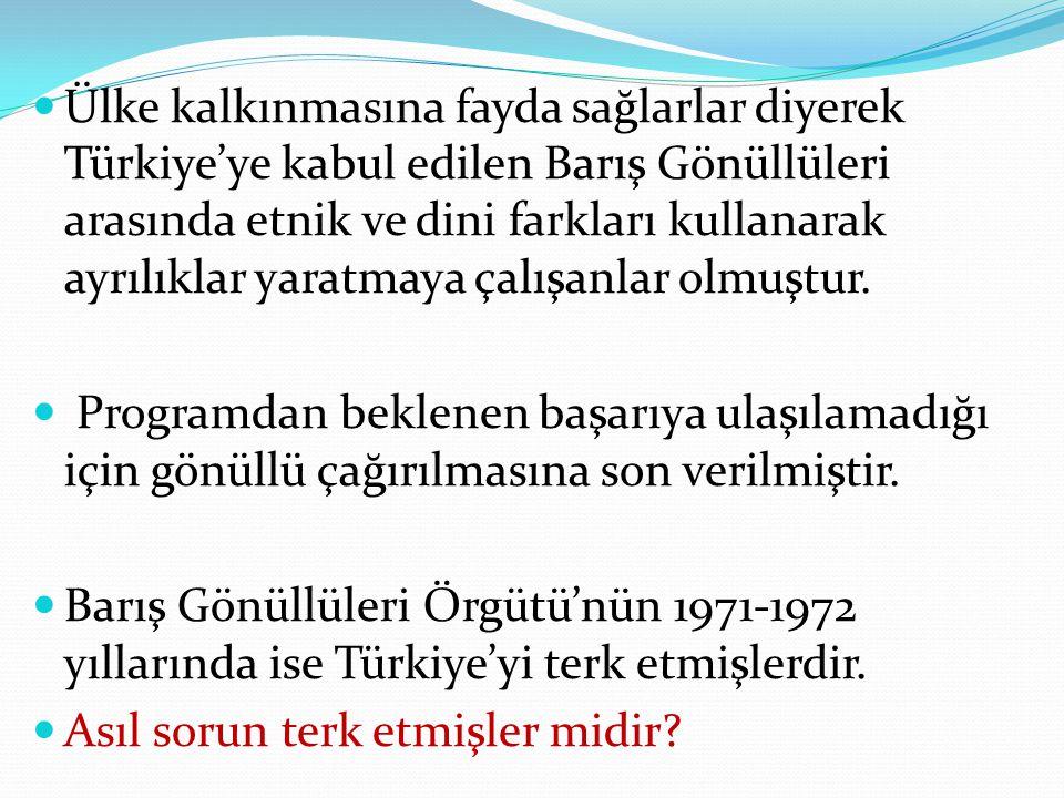 Ülke kalkınmasına fayda sağlarlar diyerek Türkiye'ye kabul edilen Barış Gönüllüleri arasında etnik ve dini farkları kullanarak ayrılıklar yaratmaya ça
