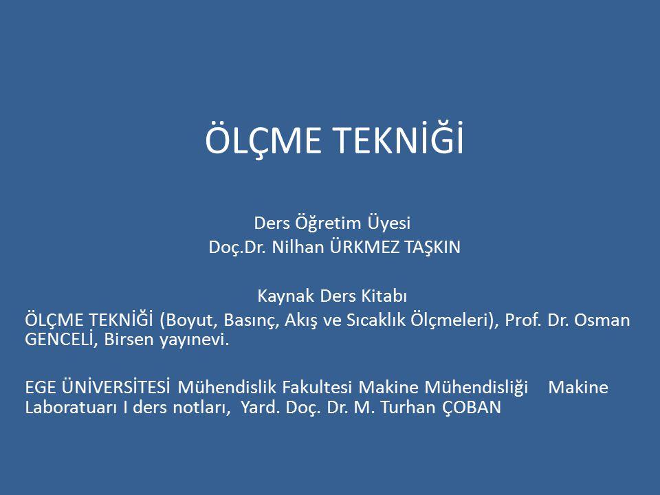 ÖLÇME TEKNİĞİ Ders Öğretim Üyesi Doç.Dr. Nilhan ÜRKMEZ TAŞKIN Kaynak Ders Kitabı ÖLÇME TEKNİĞİ (Boyut, Basınç, Akış ve Sıcaklık Ölçmeleri), Prof. Dr.
